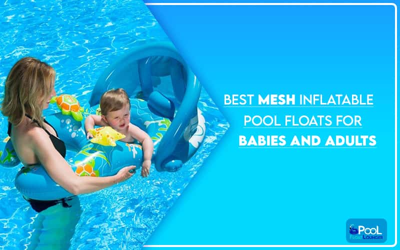 Best Mesh Inflatable Pool Floats for Babies and Adults