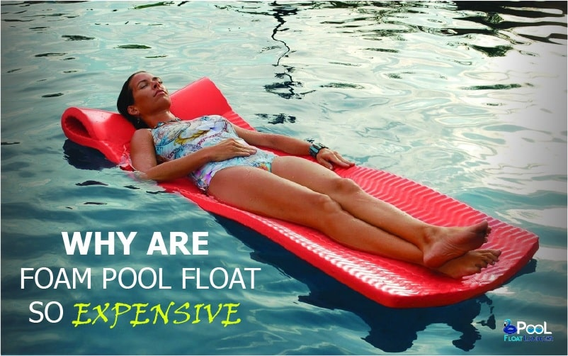 Why foam pool floats are so expensive