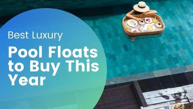 Best Luxury Pool Floats