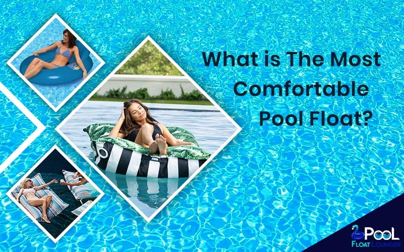 Most Comfortable Pool Float