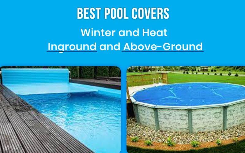 Best Pool Covers - Winter and Heat - Inground and Above-Ground