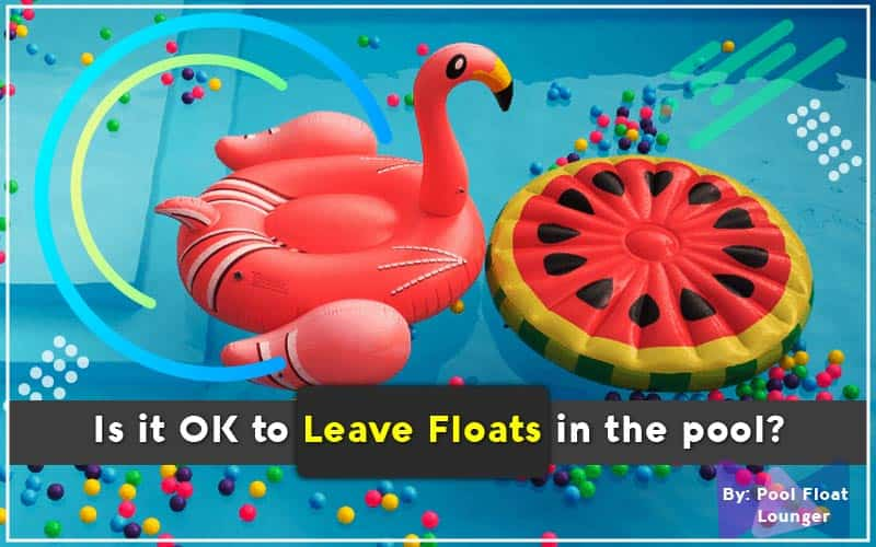 Is it OK to Leave Floats in Pool